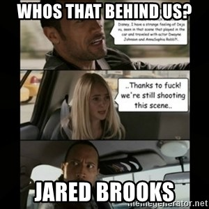 The Rock Driving Meme - Whos that behind us? jared brooks