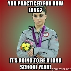 Makayla - You practiced for how long? It's going to be a long school year!
