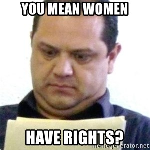 dubious history teacher - you mean women have rights?