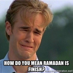 Crying Man - How do you mean ramadan is finish?