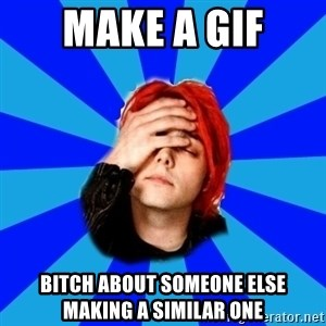 imforig - make a gif bitch about someone else making a similar one
