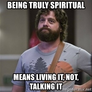 Alan Hangover - Being truly Spiritual Means living it, not, talking it