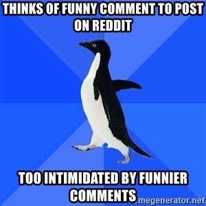 Socially Awkward Penguin - Thinks of funny comment to post on reddit Too intimidated By funnier comments