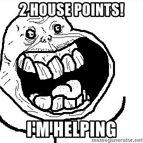 Happy Forever Alone - 2 house points! I'm helping