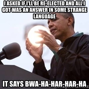 Wizard Obama - I asked if I'll be re-elected and all I got was an answer in some strange language It says bwa-ha-har-har-ha