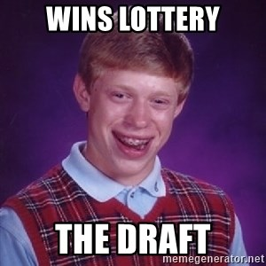 Bad Luck Brian - Wins lottery the draft
