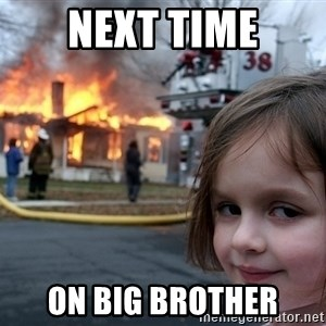 Disaster Girl - next time on big brother