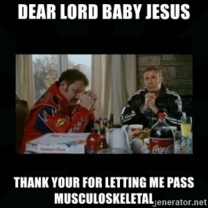 Dear lord baby jesus - Dear Lord Baby Jesus Thank your for letting me pass musculoskeletal