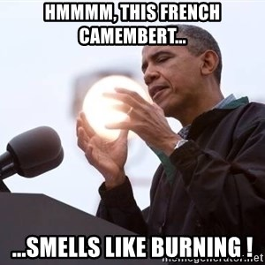 Wizard Obama - Hmmmm, this french camembert... ...smells like burning !