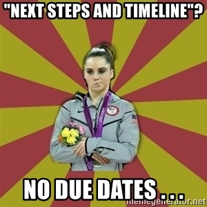 "Not Impressed Makayla - ""Next Steps and Timeline""? No Due Dates . . ."