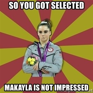 Not Impressed Makayla - so you got selected makayla is not impressed