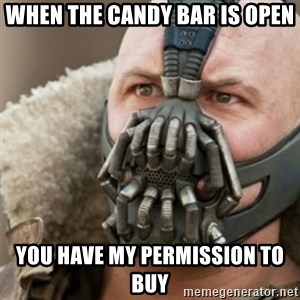 Bane - whEN THE CANDY BAR IS OPEN YOU HAVE MY PERMISSION TO BUY