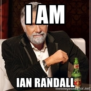 The Most Interesting Man In The World - i am Ian Randall