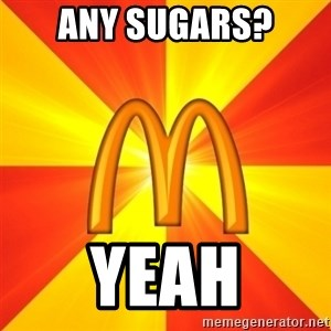 Maccas Meme - any sugars? yeah