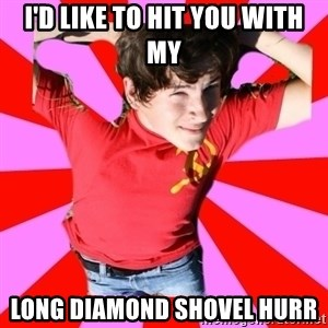 Model Immortal - I'd like to hit you with my long diamond shovel hurr