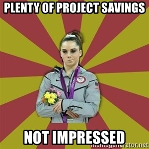 Not Impressed Makayla - Plenty of project savings Not impressed