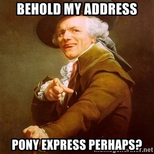 Joseph Ducreux - behold my address pony express perhaps?