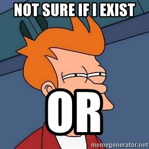 Futurama Fry - Not sure if i exist or