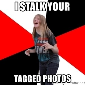 TPC SHIT - I STALK YOUR TAGGED PHOTOS