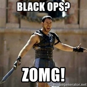 GLADIATOR - Black ops? zomg!