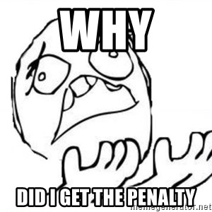 WHY SUFFERING GUY - WHY DID I GET THE PENALTY
