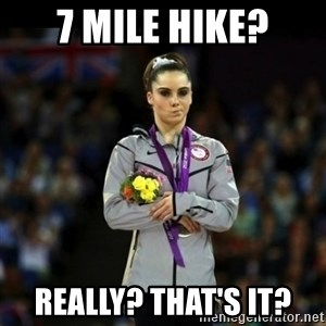 Unimpressed McKayla Maroney - 7 mile hike? really? That's it?