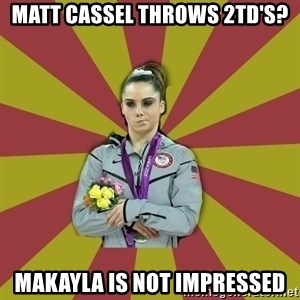 Not Impressed Makayla - Matt cassel throws 2td's? Makayla is not impressed