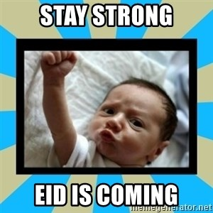 Stay Strong Baby - stay strong eid is coming