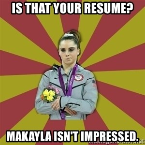 Not Impressed Makayla - Is that your resume? makayla isn't impressed.
