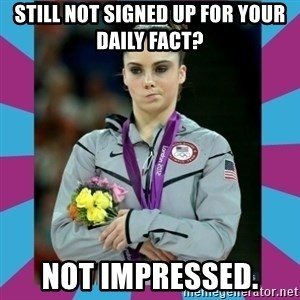 Makayla Maroney  - still not signed up for your daily fact? not impressed.
