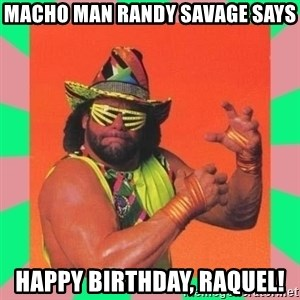 Macho Man Says - Macho man Randy savage says Happy birthday, raquel!