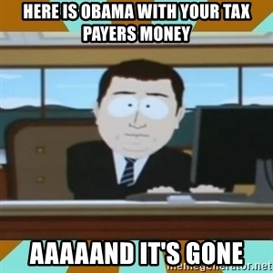 And it's gone - Here is obama with your tax payers money aaaaand it's gone
