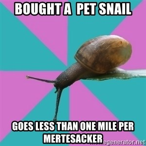 Synesthete Snail - bought a  pet snail goes less than one mile per mertesacker