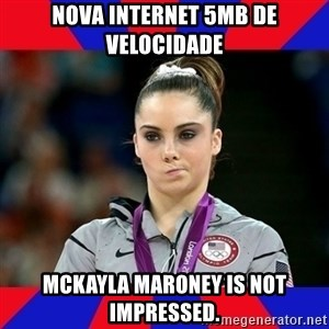 Mckayla Maroney Does Not Approve - nova internet 5MB de velocidade mckayla maroney is not impressed.