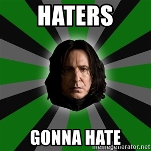 Serious Snape - haters gonna hate
