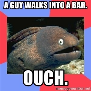 Bad Joke Eels - a guy walks into a bar. ouch.