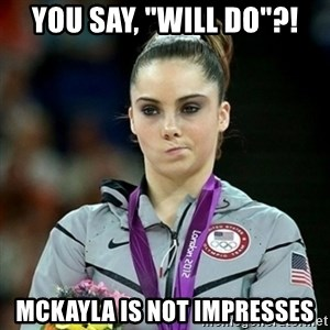 "Not Impressed McKayla - you say, ""will do""?! mckayla is not impresses"