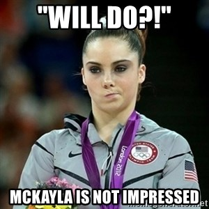 "Not Impressed McKayla - ""Will do?!"" mckayla is not impressed"