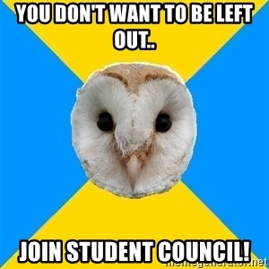 Bipolar Owl - You DOn't Want to be Left Out.. Join STudent COuncil!