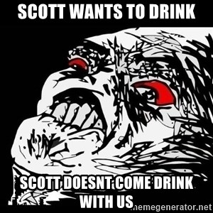 Rage Face - Scott wants to drink scott doesnt come drink with us