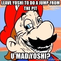 Troll mario - leave yoshi to do a jump from the pit u mad yoshi?