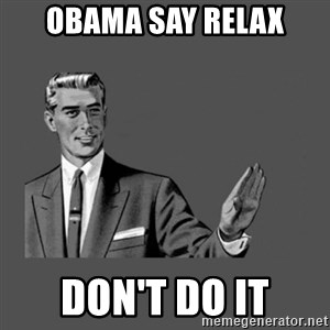 Grammar Guy - obama say relax Don't do it