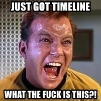 Screaming Captain Kirk - just got timeline what the fuck is this?!