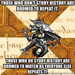 History Major Heraldic Beast - Those who don't study history are doomed to repeat it,   Those who DO study history are doomed to watch as everyone else repeats it.