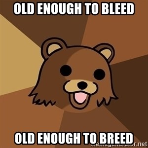 Pedobear - old enough to bleed old enough to breed