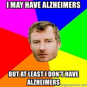 Background - I may have alzheimers but at least i don't have alzheimers