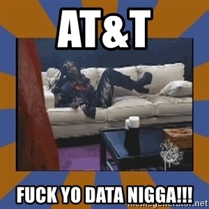 rick james fuck yo couch - AT&T FucK yo data nigGa!!!