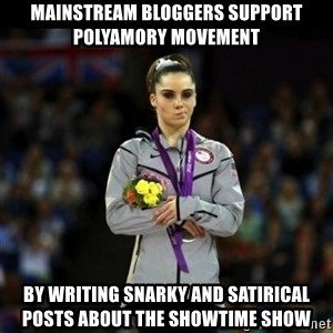 Unimpressed McKayla Maroney - Mainstream bloggers support polyamory movement by writing snarky and satirical posts about the Showtime show