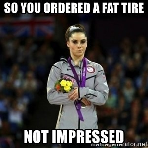Unimpressed McKayla Maroney - So you ordered a Fat Tire not impressed