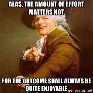 Joseph Ducreux - alas, the amount of effort matters not for the outcome shall always be quite enjoyable